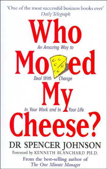 """The cover of my copy of Dr. Spencer Johnson's 'Who Moved My Cheese? An amazing way to deal with change in your work and in your life."""""""